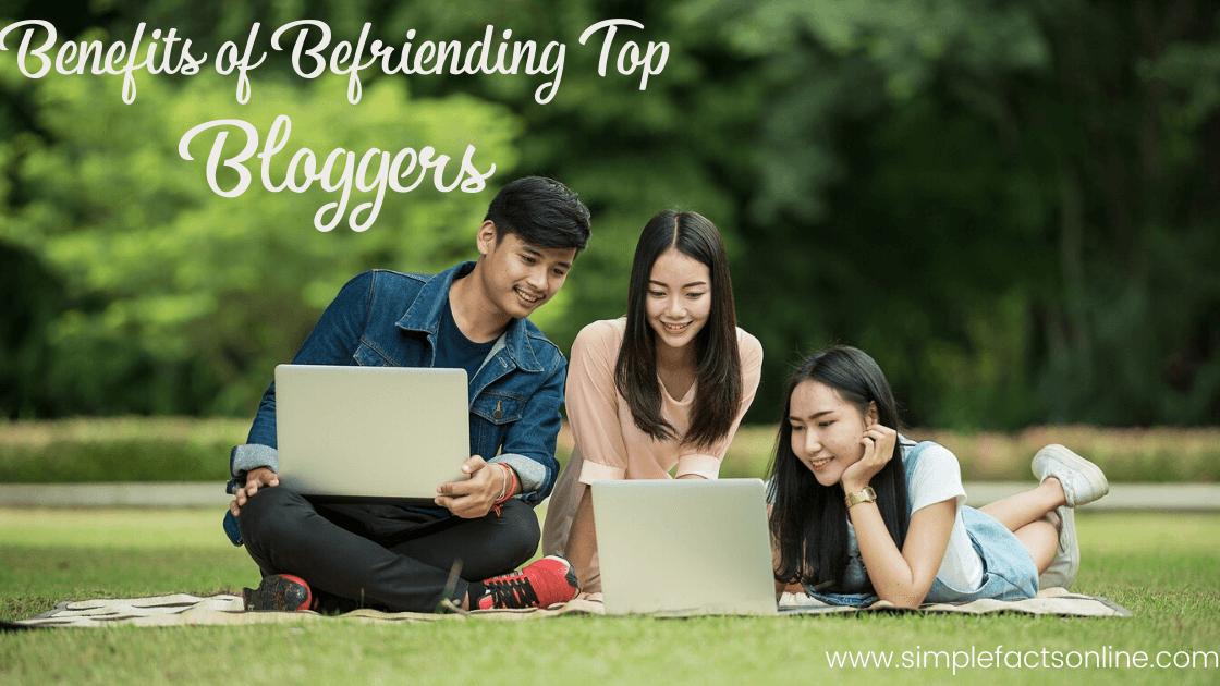 3 Benefits of Befriending Top Bloggers